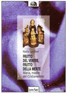 Frutto del ventre, frutto della mente Maria, madre del cristianesimo